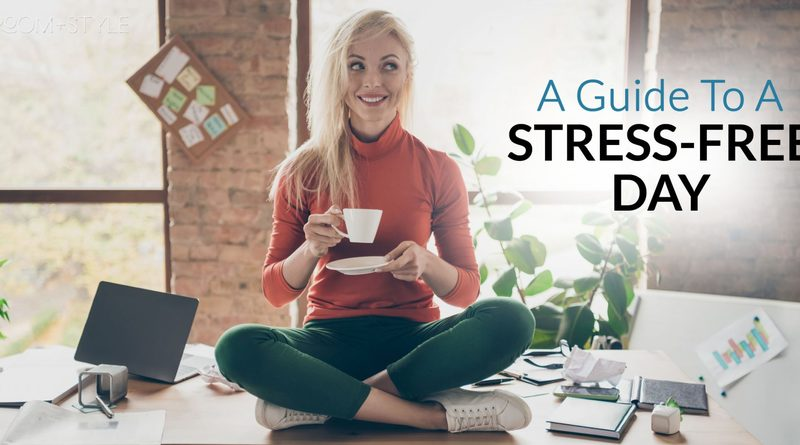 A Guide to a Stress Free Day